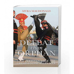 Defeat is an Orphan: How Pakistan Lost the Great South Asian War by Macdonald Myra Book-9780670089437
