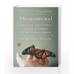 Phenomenal: A Hesitant Adventurer's Search for Wonder in the Natural World by Leigh Ann Henion Book-9780143108030