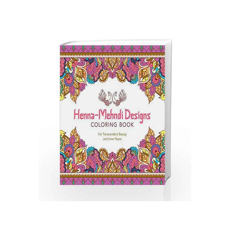 Henna Mehndi Designs Coloring Book For Transcendent Beauty And Inner Peace Serene Coloring By Lark Crafts Buy Online Henna Mehndi Designs Coloring