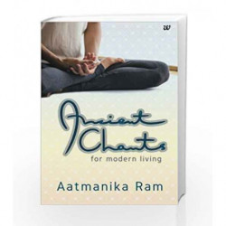 Ancient Chants for Modern Living by Aatmanika Ram Book-9789385152603