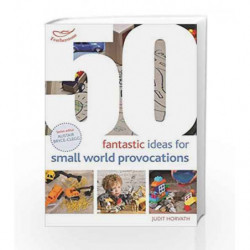 50 Fantastic Ideas for Small World Provocations by Judit Horvath Book-9781472938367