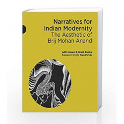 Narratives for Indian Modernity: The Aesthetic of Brij Mohan Anand by Aditi Anand, Grant Pooke Book-9789351772989