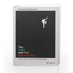 The Light and Fast Organisation: A New Way of Dealing with Uncertainty by Patrick Hollingworth Book-9788126561391