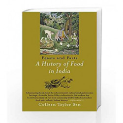 Feast and Fasts: A History of Food in India by Sen Colleen Taylor Book-9789385755347