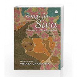 Songs for Siva: Vacanas of Akka Mahadevi by Vinaya Chaitanya Book-9789352644100