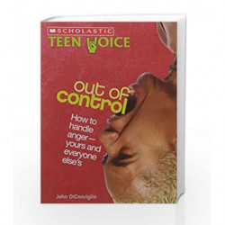 Scholastic Teen Voice: Out of Control - How to Handle Anger - Yours and Everyone Elses by John DiConsiglio Book-9789386313348