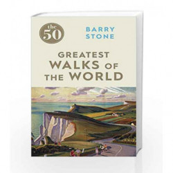 The 50 Greatest Walks of the World by Barry Stone Book-9781785780639