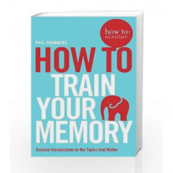 How to Train Your Memory (How To: Academy) by Phil Chambers Book-9781509814558