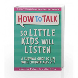 How to Talk So Little Kids Will Listen: A Survival Guide to Life with Children Ages 2-7 by Joanna Faber Book-9781848126282