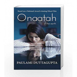 Onaatah of the Earth: Adapted from a National Award Winning Film by Paulami Duttagupta Book-9789385854224