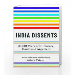 India Dissents: 3,000 Years of Difference, Doubt and Argument by Ashok Vajpeyi Book-9789385755958