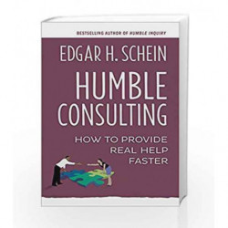 Humble Consulting: How to Provide Real Help Faster by Edgar H. Schein Book-9781626569515