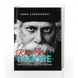 Reliving Tagore Poetry, Prose and Perceptions by Ruma Chakravarti Book-9789382711940
