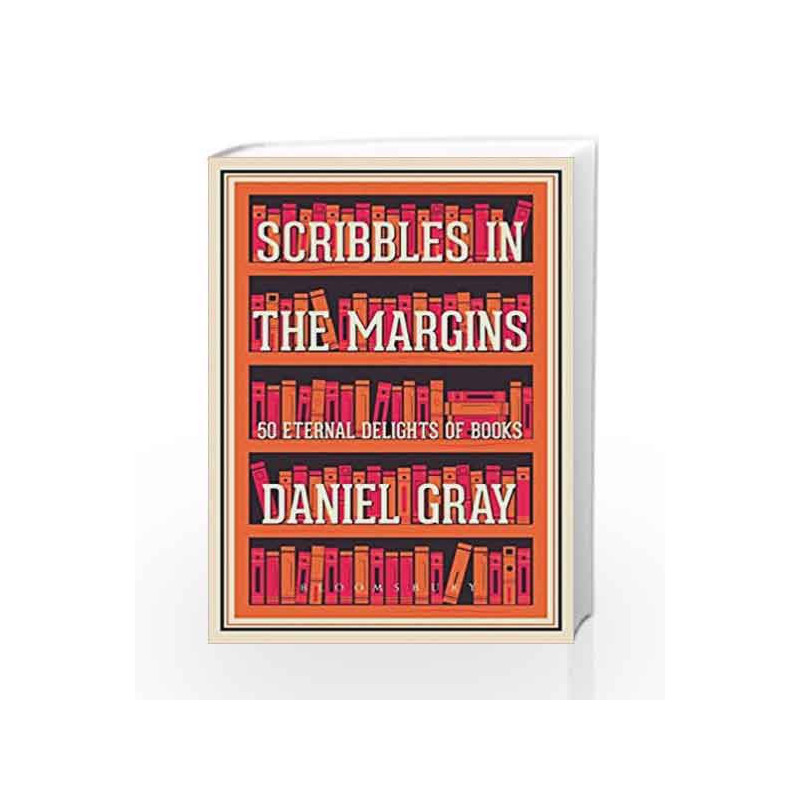 Scribbles in the Margins: 50 Eternal Delights of Books by Daniel Gray Book-9781408883945