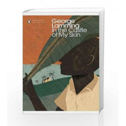 In the Castle of My Skin (Penguin Modern Classics) by George Lamming Book-9780241296066