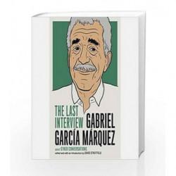 Gabriel Garcia Marquez: The Last Interview by Marquez, Gabriel Garcia Book-9781612195520