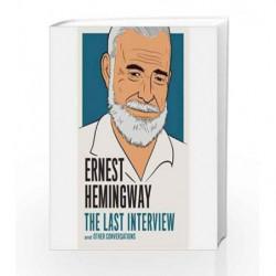 Ernest Hemingway: The Last Interview by Ernest Hemingway Book-9781612196121
