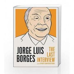 Jorge Luis Borges: The Last Interview by Jorge Luis Borges Book-9781612196152
