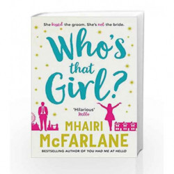 Who                  s That Girl? A Laugh-Out-Loud Sparky Romcom! by Mhairi McFarlane Book-9780007525010