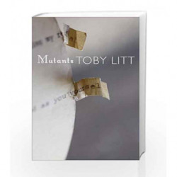 Mutants: Selected Essays by Toby Litt Book-9780857423337