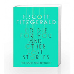 I'd Die for You: And Other Lost Stories by F. Scott Fitzgerald Book-9781471164712