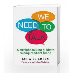 We Need to Talk: A Straight-Talking Guide to Raising Resilient Teens by Ian Williamson Book-9781785041051