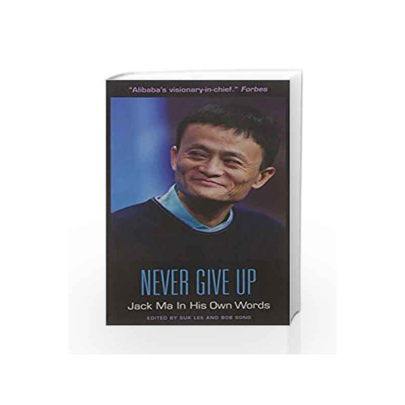 Never Give Up: Jack Ma in His Own Words by Edited by Suk Lee and Bob Song Book-9781572842137