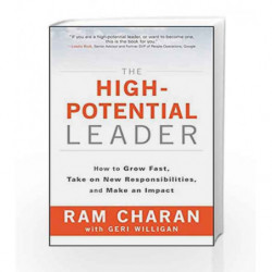 The High-Potential Leader: How to Grow Fast, Take on New Responsibilities and Make an Impact by Ram Charan Book-9788126568192