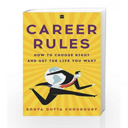 Career Rules: How to Choose Right and Get the Life You Want by Sonya Dutta Choudhury Book-9789351775669