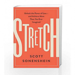 Stretch : Unlock the Power of Less -and Achieve More Than You Ever Imagined by Scott Sonenshein Book-9780062457226