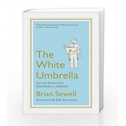 The White Umbrella: Carrying Pavlova from Peshawar to London by Brian Sewell Book-9789386582119