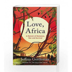 Love, Africa: A Memoir of Romance, War, and Survival by Jeffrey Gettleman Book-9780062284099