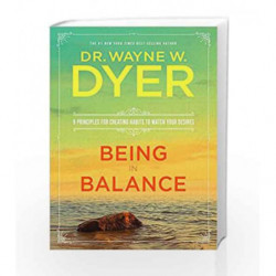 Being in Balance: 9 Principles for Creating Habits to Match Your Desires by Wayne W. Dyer Book-9789385827228