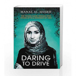 Daring to Drive: The Young Saudi Woman Who Stood up to a Kingdom of Men by MANAL AL-SHARIF Book-9781471164408