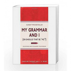 My Grammar and I (Or Should That Be 'Me'?): Old-School Ways to Sharpen Your English by Caroline Taggart Book-9781843176572