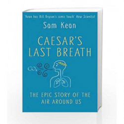 Caesar's Last Breath - The Epic Story of the Air we Breathe by Sam Kean Book-9780857525130