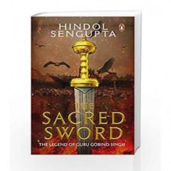 The Sacred Sword: The Legend of Guru Gobind Singh by Hindol Sengupta Book-9780143440192