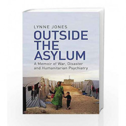 Outside the Asylum: A Memoir of War, Disaster and Humanitarian Psychiatry by Lynne Jones Book-9781474605755