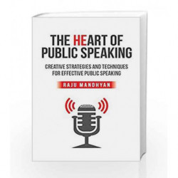 Heart of Public Speaking: Creative Strategies and Techniques for Effective Public Speaking by Raju Mandhyan Book-9789386450135