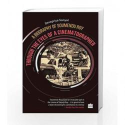 Through the Eyes of a Cinematographer: A Biography of Soumendu Roy by Devapriya Sanyal Book-9789352770342