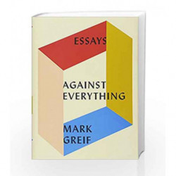 Against Everything: Essays by Mark Greif Book-9781101871157