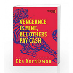 Vengeance Is Mine, All Others Pay Cash (International Fiction Series) by Eka Kurniawan Book-9789386582775