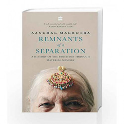 Remnants of a Separation: A History of the Partition through Material Memory by Aanchal Malhotra Book-9789352770120