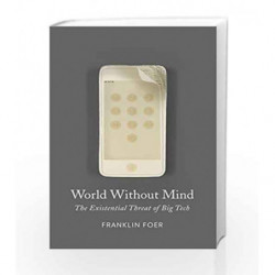 World Without Mind: The Existential Threat of Big Tech by Franklin Foer Book-9781101981115
