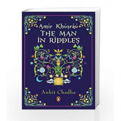 Amir Khusrau: The Man in Riddles by Ankit Chadha Book-9780143426486