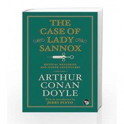 The Case of Lady Sannox: Medical Mysteries and Other Adventures by Arthur Conan Doyle / Intro. by Jerry Pinto Book-9789386050809