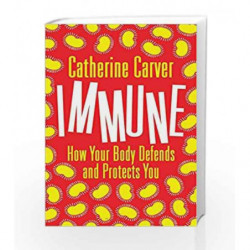 Immune: How Your Body Defends and Protects You by Catherine Carver Book-9789386643391