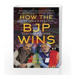 How the BJP wins: Inside India                  s Greatest Election Machine by Prashant Jha Book-9789386228451