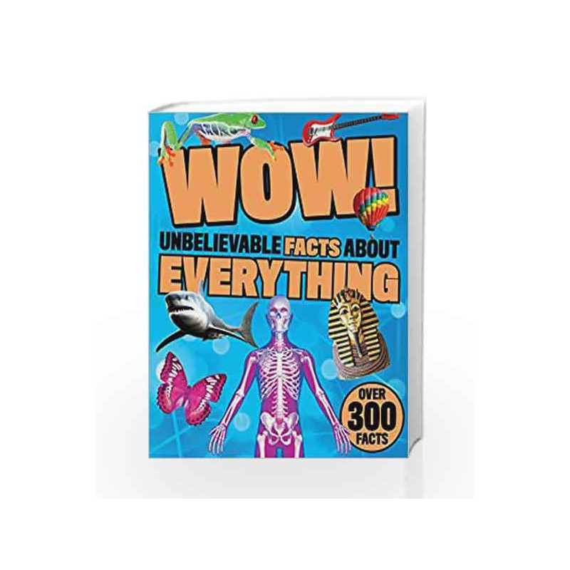 Wow Unbelievable Facts About Everything by Parragon Book-9781474850612