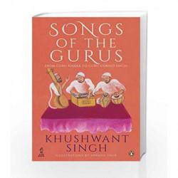 Songs of the Gurus: From Guru Nanak to Guru Gobind Singh by KHUSHWANT SINGH Book-9780143427711